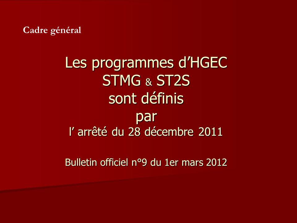 Cadre général Les programmes d'HGEC STMG & ST2S sont définis par l' arrêté du 28 décembre 2011 Bulletin officiel n°9 du 1er mars 2012.