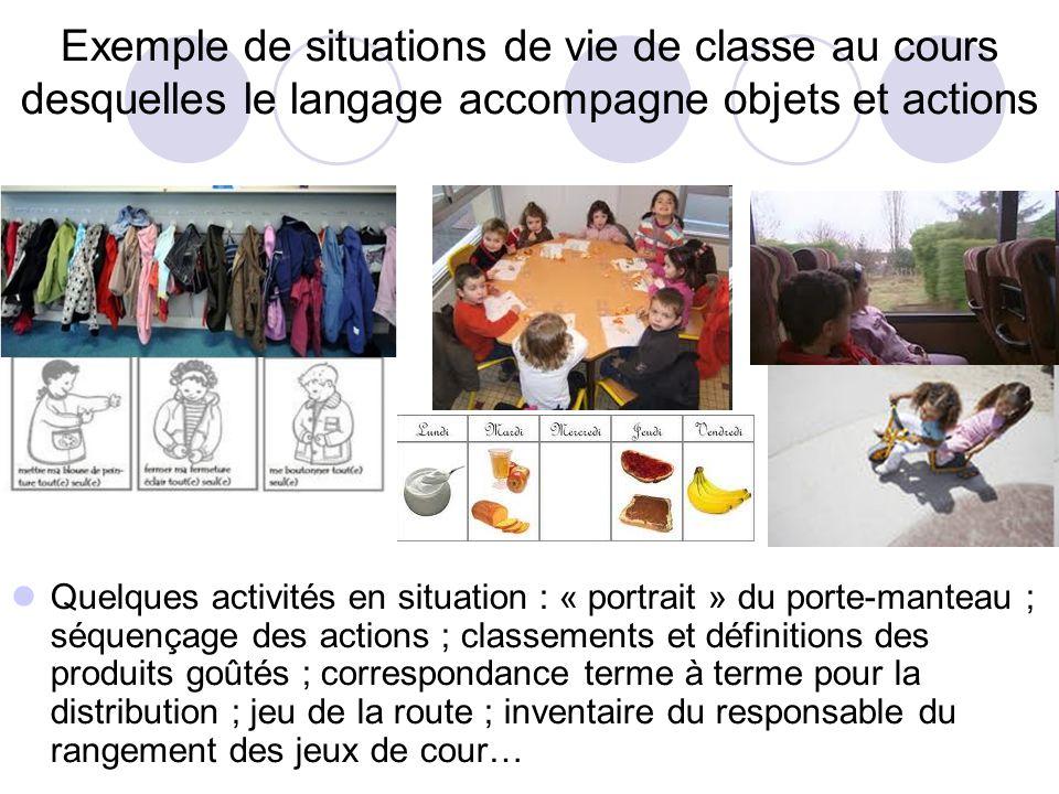 Exemple de situations de vie de classe au cours desquelles le langage accompagne objets et actions
