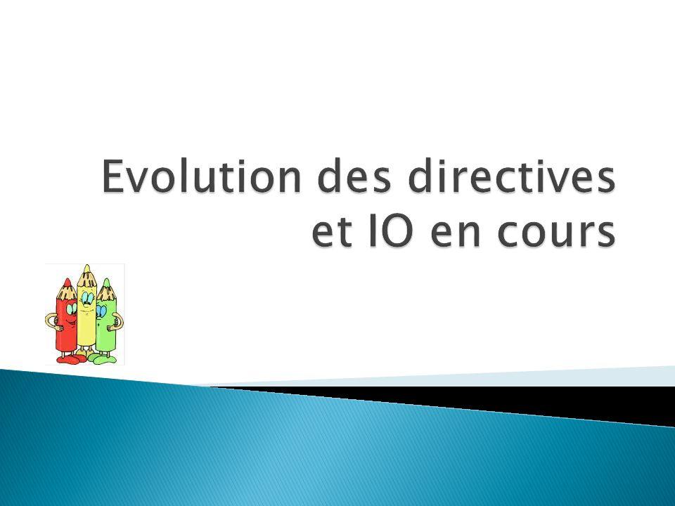 Evolution des directives et IO en cours