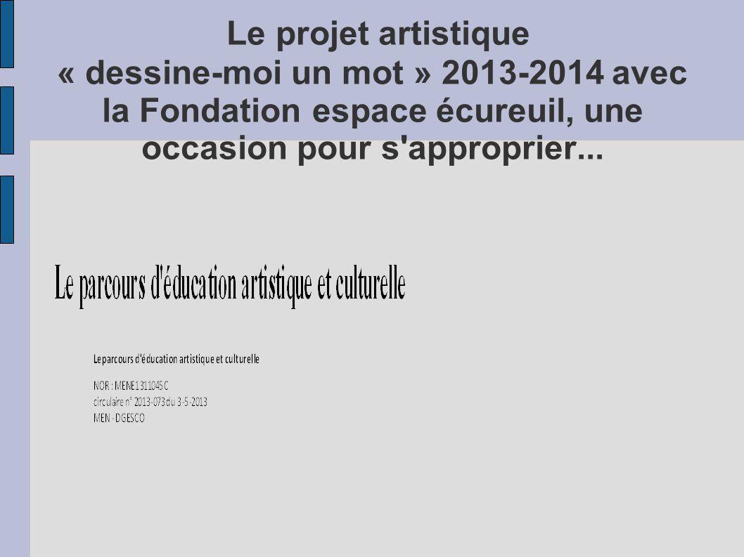 Le projet artistique « dessine-moi un mot » 2013-2014 avec la Fondation espace écureuil, une occasion pour s approprier...