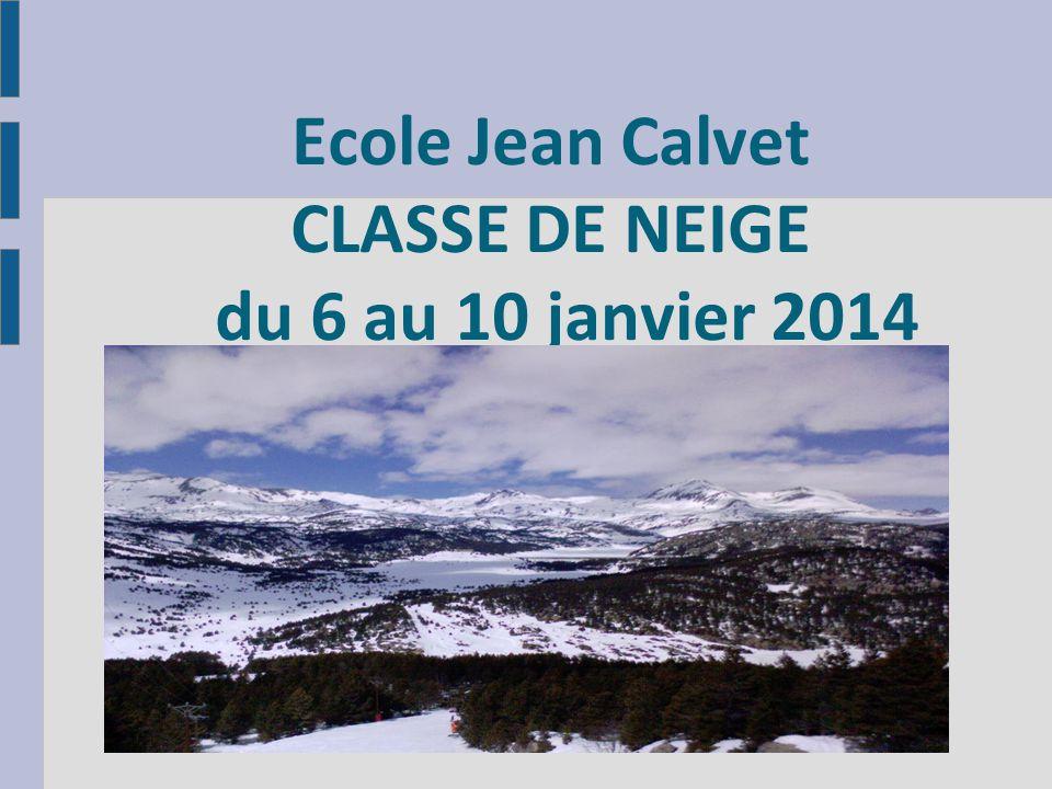 Ecole Jean Calvet CLASSE DE NEIGE du 6 au 10 janvier 2014