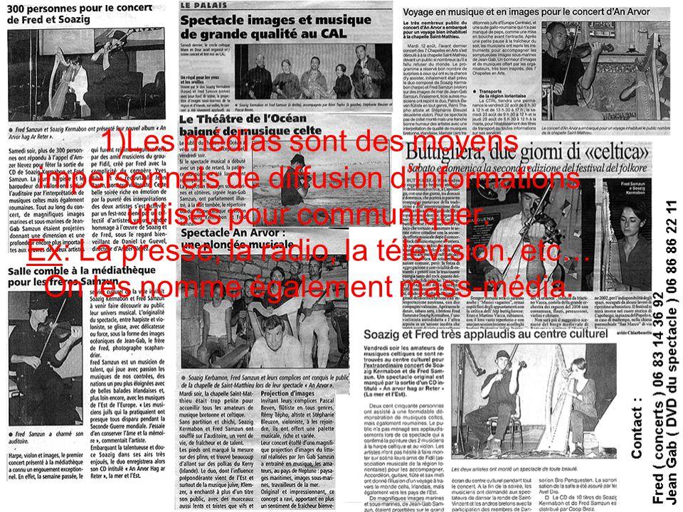 1)Les médias sont des moyens impersonnels de diffusion d'informations utilisés pour communiquer.