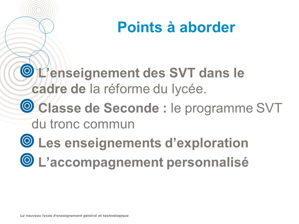 Points à aborder L'enseignement des SVT dans le cadre de la réforme du lycée. Classe de Seconde : le programme SVT du tronc commun.
