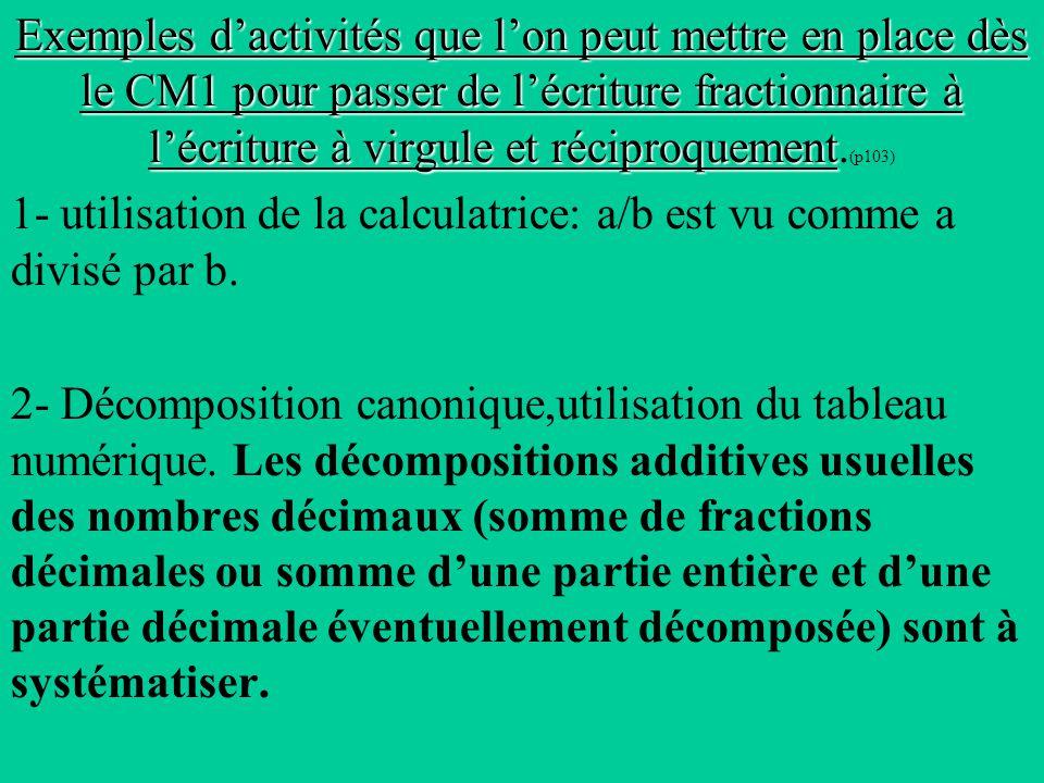 Exemples d'activités que l'on peut mettre en place dès le CM1 pour passer de l'écriture fractionnaire à l'écriture à virgule et réciproquement.(p103)