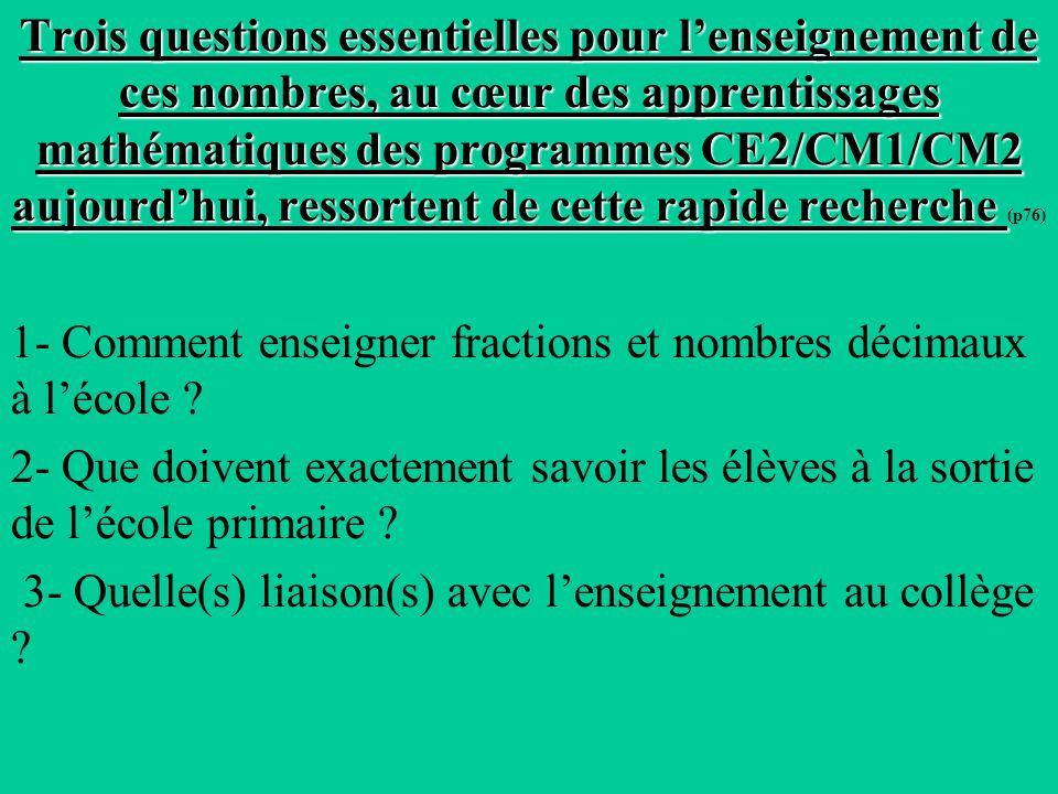 Trois questions essentielles pour l'enseignement de ces nombres, au cœur des apprentissages mathématiques des programmes CE2/CM1/CM2 aujourd'hui, ressortent de cette rapide recherche (p76)