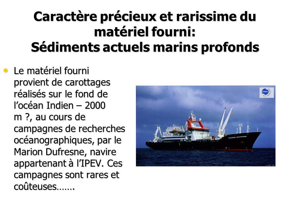 Caractère précieux et rarissime du matériel fourni: Sédiments actuels marins profonds