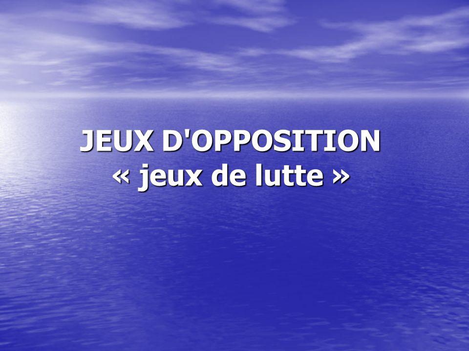JEUX D OPPOSITION « jeux de lutte »