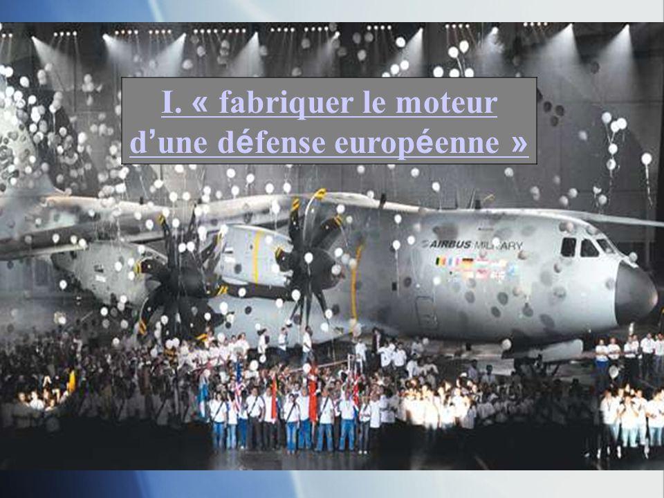 I. « fabriquer le moteur d'une défense européenne »