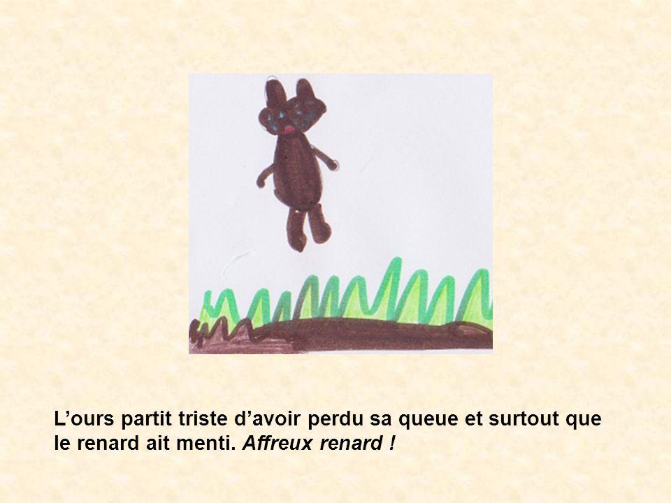 L'ours partit triste d'avoir perdu sa queue et surtout que le renard ait menti. Affreux renard !