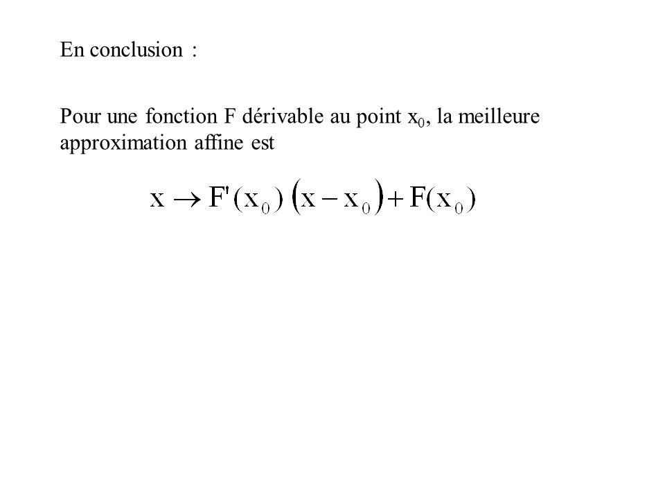 En conclusion : Pour une fonction F dérivable au point x0, la meilleure approximation affine est