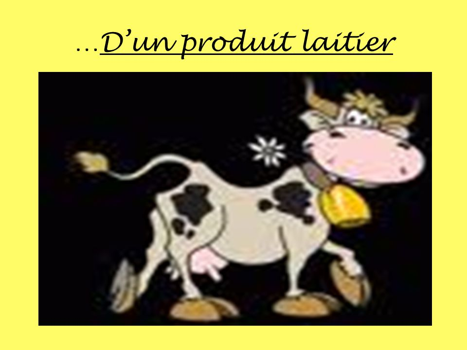…D'un produit laitier