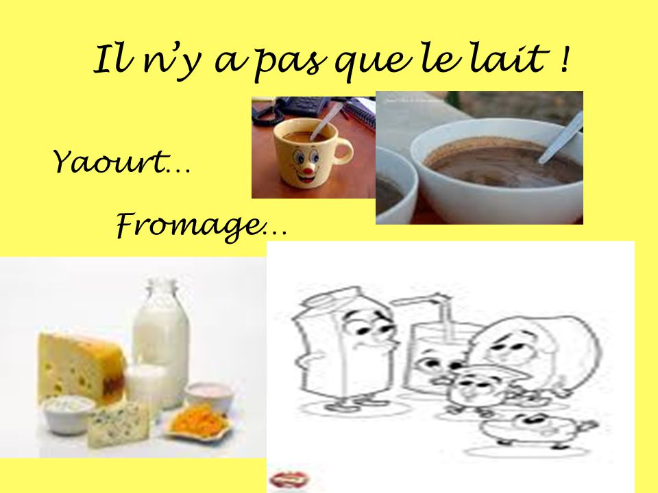 Il n'y a pas que le lait ! Yaourt… Fromage…