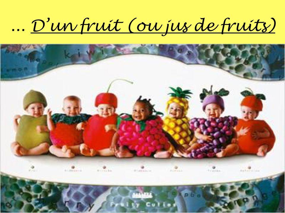 ... D'un fruit (ou jus de fruits)