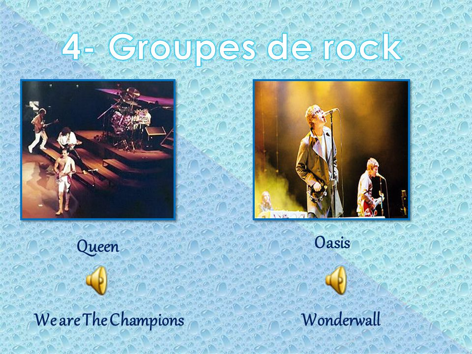 4- Groupes de rock Oasis Queen We are The Champions Wonderwall