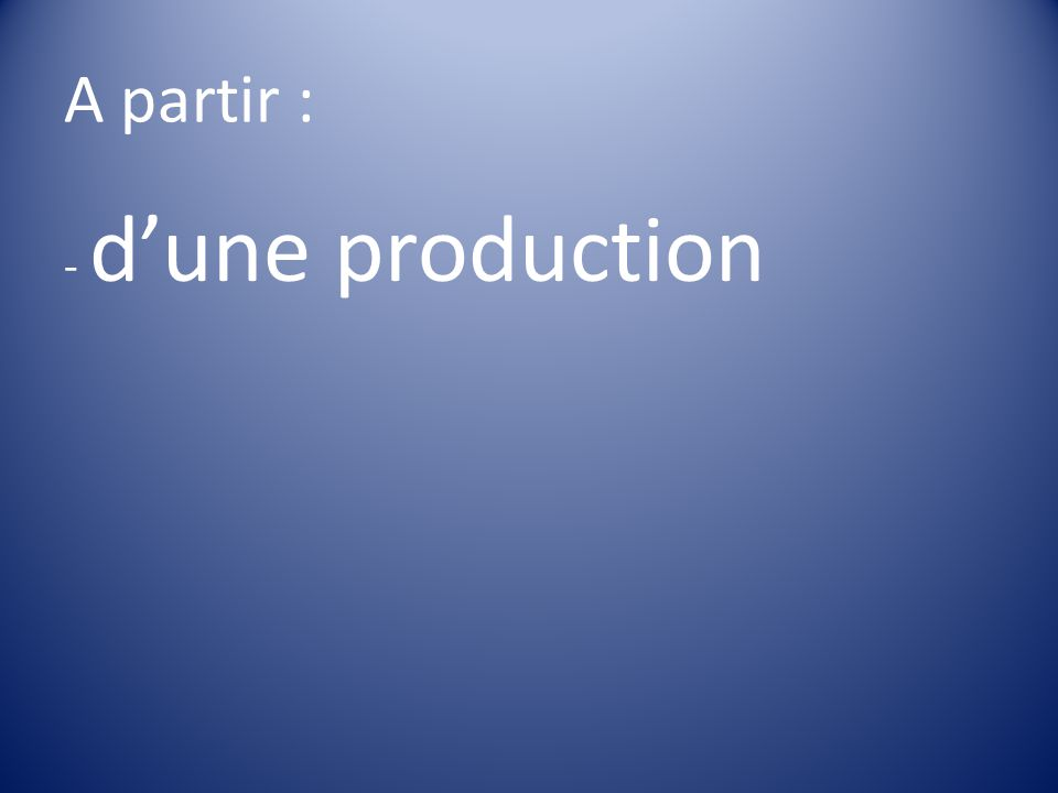 A partir : - d'une production