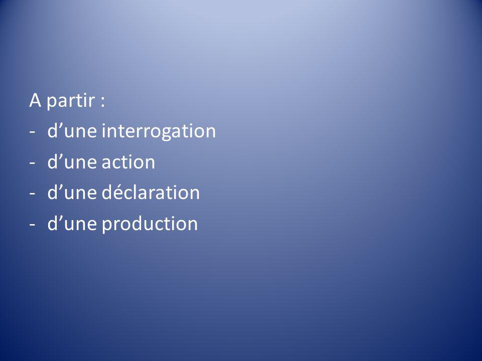 A partir : d'une interrogation d'une action d'une déclaration d'une production