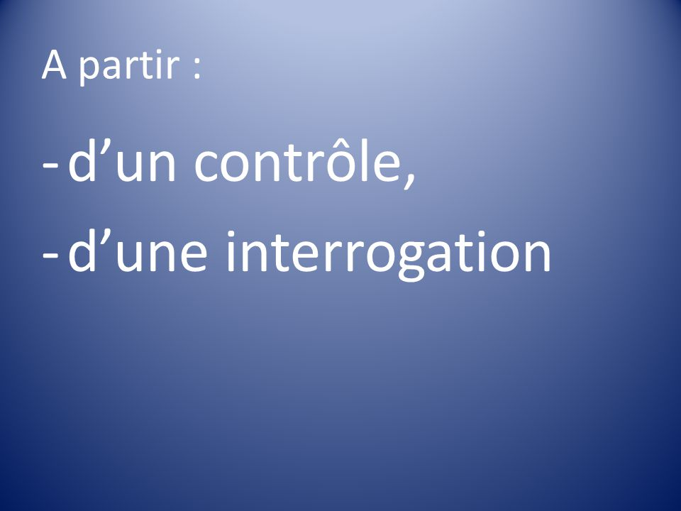 A partir : d'un contrôle, d'une interrogation