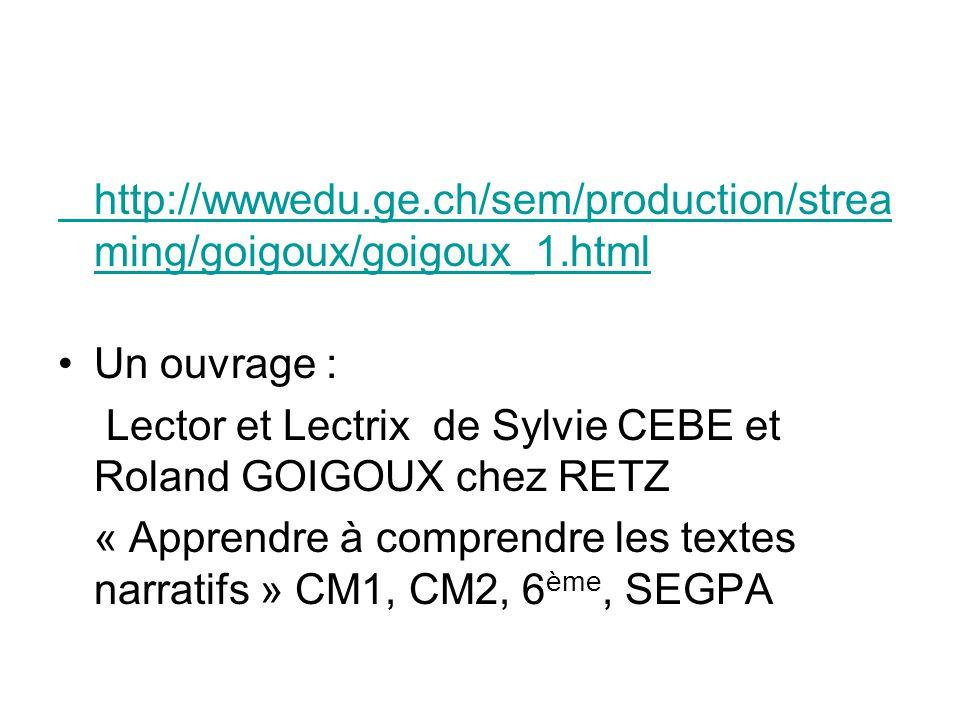 http://wwwedu.ge.ch/sem/production/streaming/goigoux/goigoux_1.html Un ouvrage : Lector et Lectrix de Sylvie CEBE et Roland GOIGOUX chez RETZ.