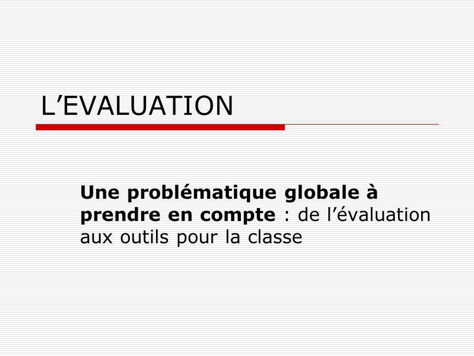 L'EVALUATION Une problématique globale à prendre en compte : de l'évaluation aux outils pour la classe.