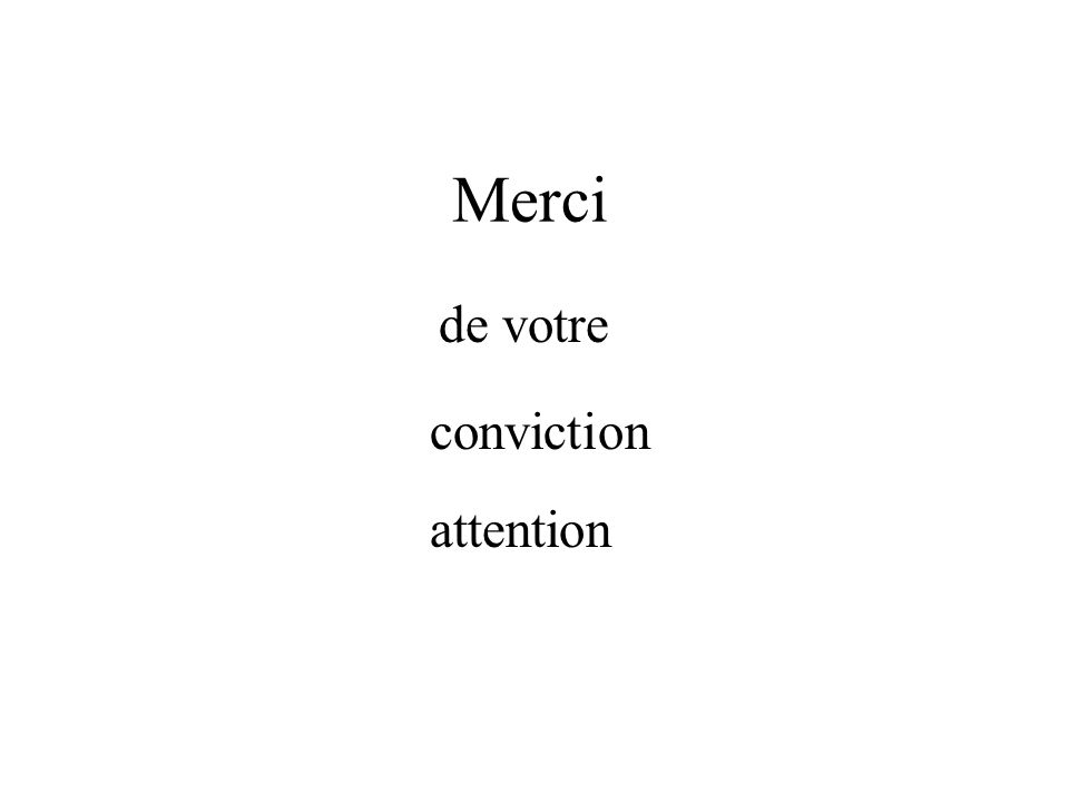 Merci de votre conviction attention