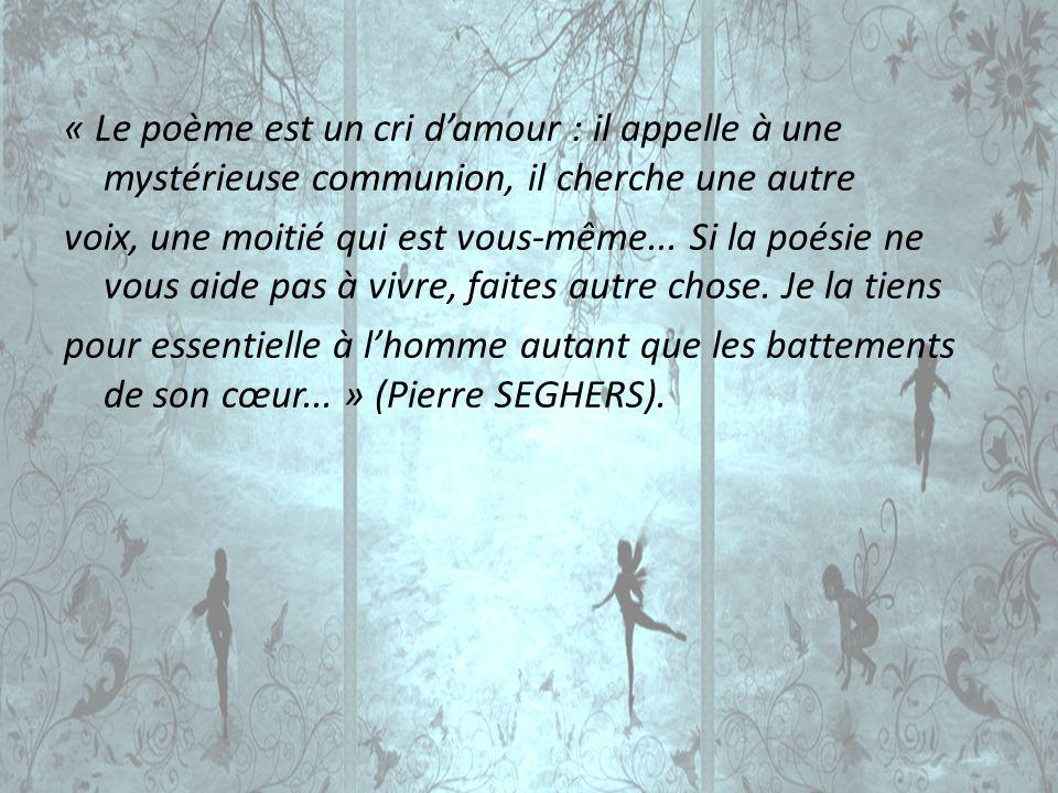 « Le poème est un cri d'amour : il appelle à une mystérieuse communion, il cherche une autre