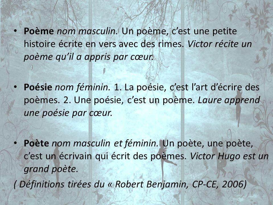 Poème nom masculin. Un poème, c'est une petite histoire écrite en vers avec des rimes. Victor récite un poème qu'il a appris par cœur.