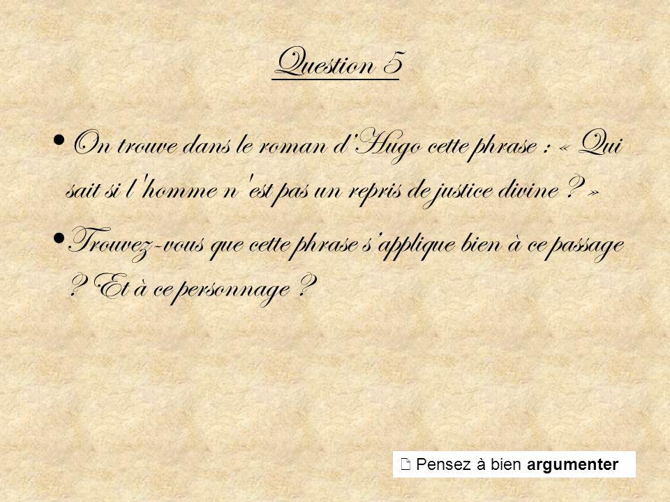 Question 5 On trouve dans le roman d'Hugo cette phrase : « Qui sait si l homme n est pas un repris de justice divine »