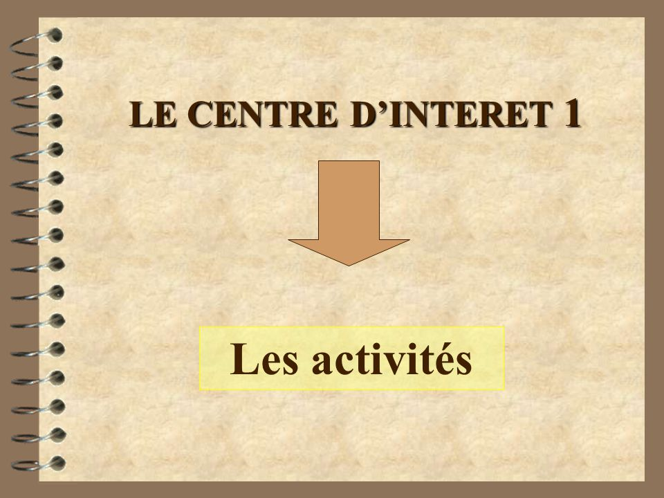 LE CENTRE D'INTERET 1 Les activités