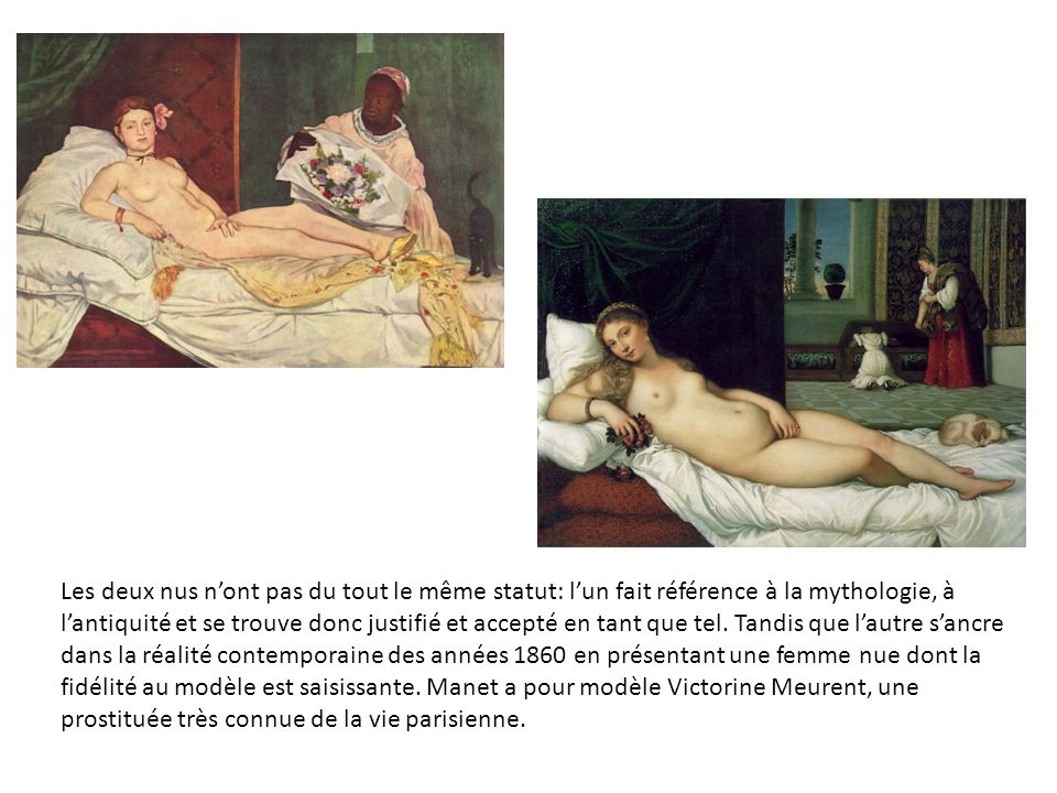 Les deux nus n'ont pas du tout le même statut: l'un fait référence à la mythologie, à l'antiquité et se trouve donc justifié et accepté en tant que tel.