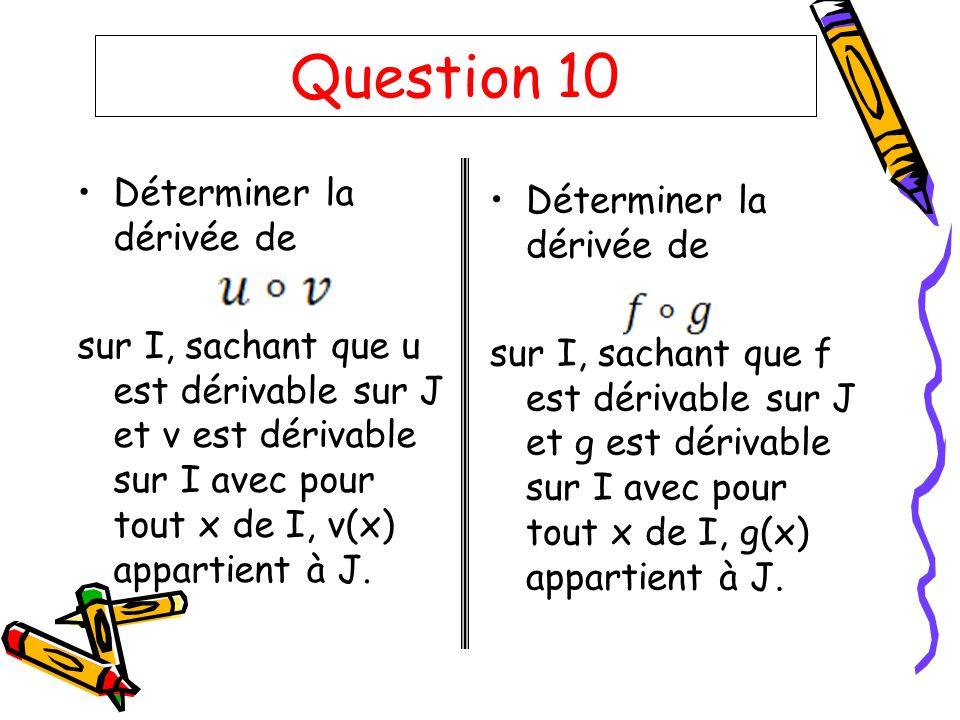 Question 10 Déterminer la dérivée de Déterminer la dérivée de