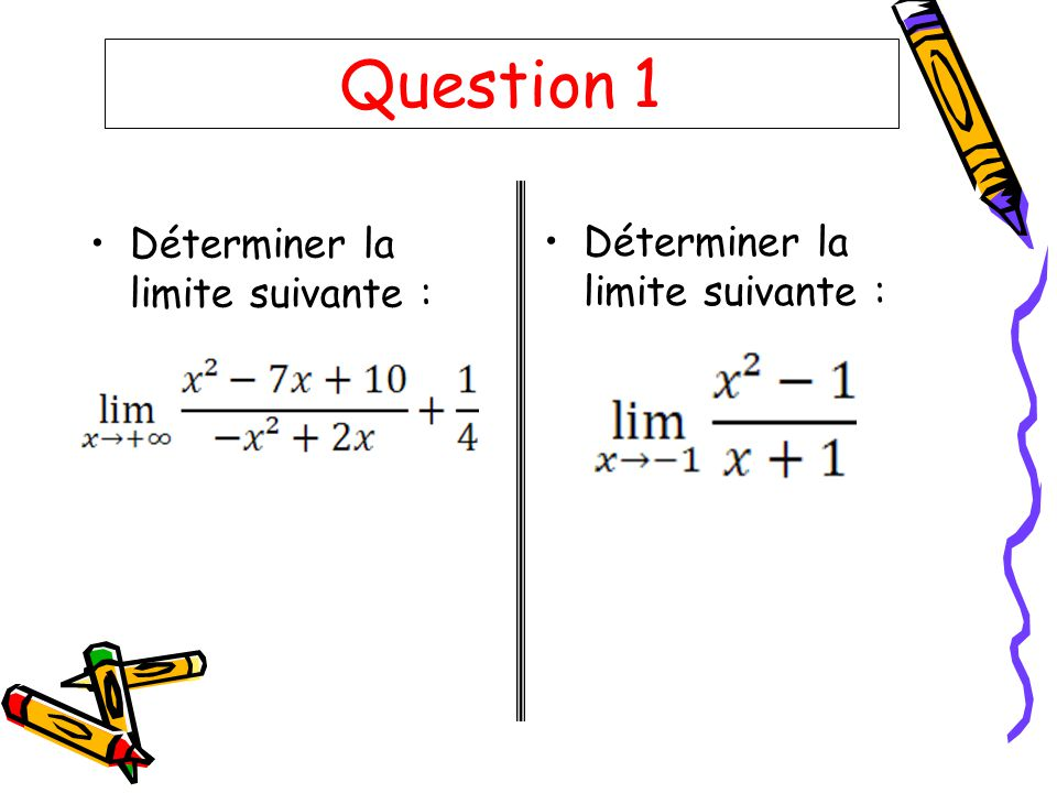 Question 1 Déterminer la limite suivante :