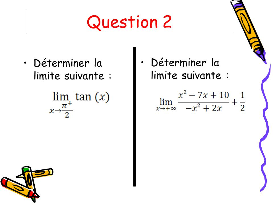 Question 2 Déterminer la limite suivante :