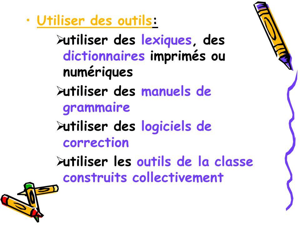 Utiliser des outils: utiliser des lexiques, des dictionnaires imprimés ou numériques. utiliser des manuels de grammaire.