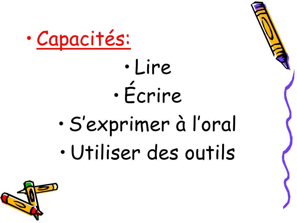 Capacités: Lire Écrire S'exprimer à l'oral Utiliser des outils
