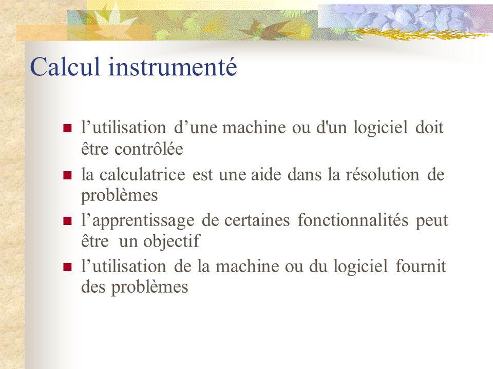 Calcul instrumenté l'utilisation d'une machine ou d un logiciel doit être contrôlée. la calculatrice est une aide dans la résolution de problèmes.