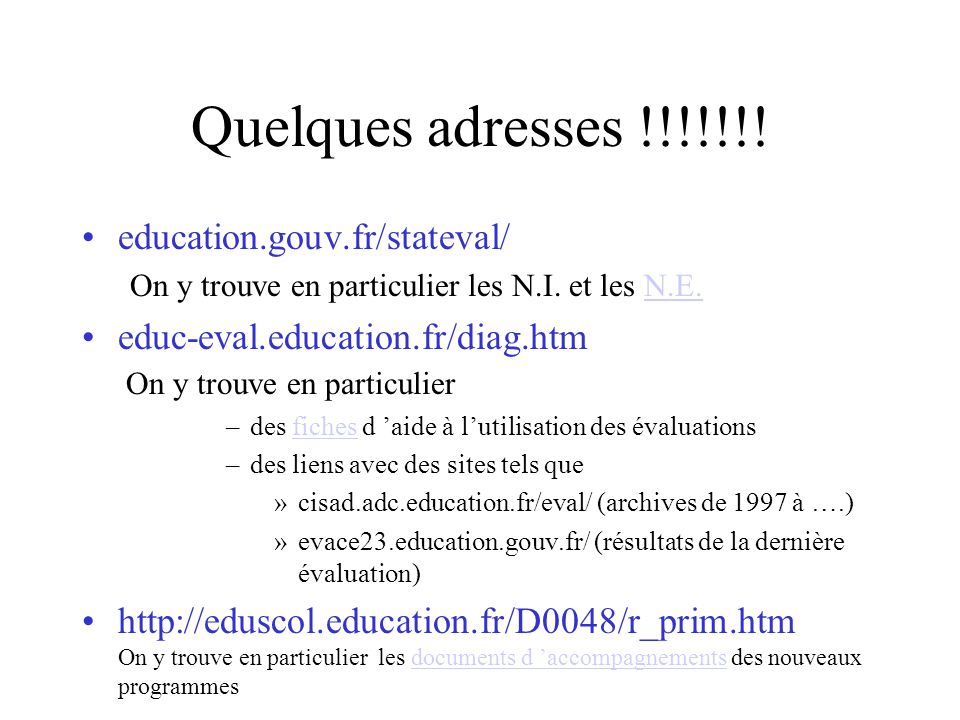 Quelques adresses !!!!!!! education.gouv.fr/stateval/