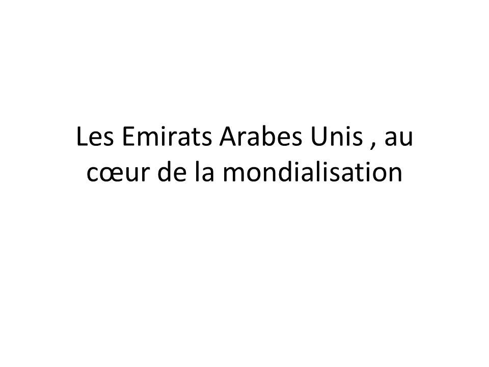 Les Emirats Arabes Unis , au cœur de la mondialisation