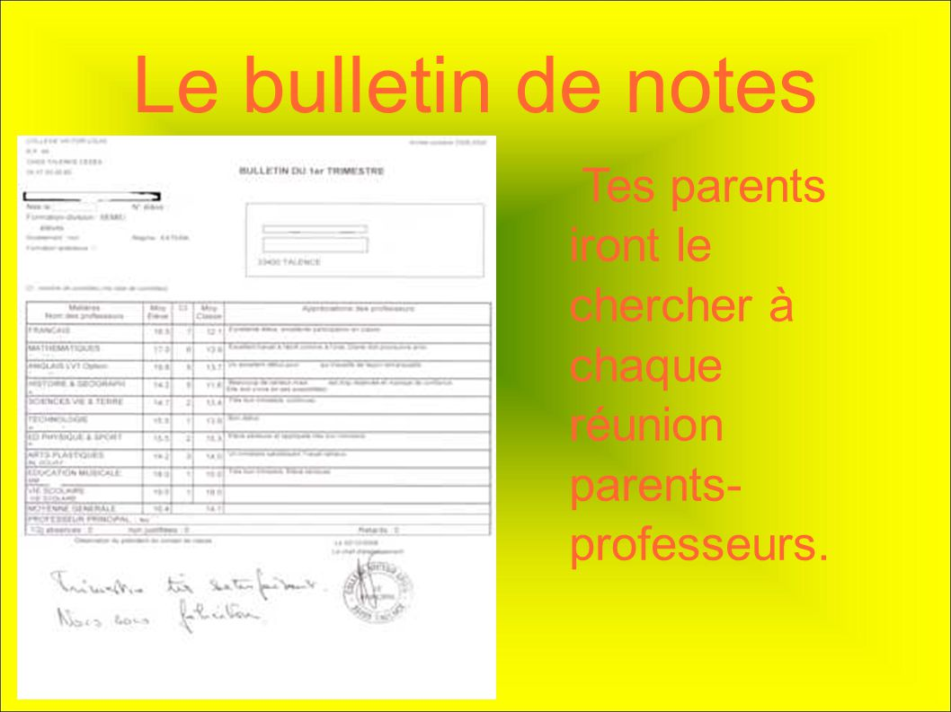 Le bulletin de notes Tes parents iront le chercher à chaque réunion parents-professeurs.