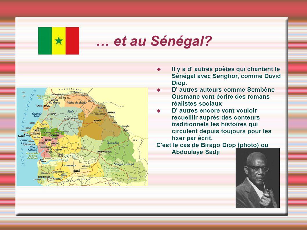 … et au Sénégal Il y a d autres poètes qui chantent le Sénégal avec Senghor, comme David Diop.