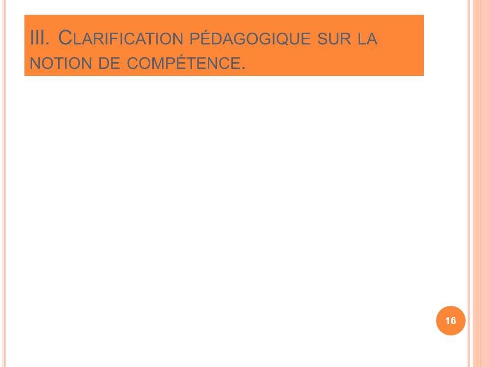 III. Clarification pédagogique sur la notion de compétence.
