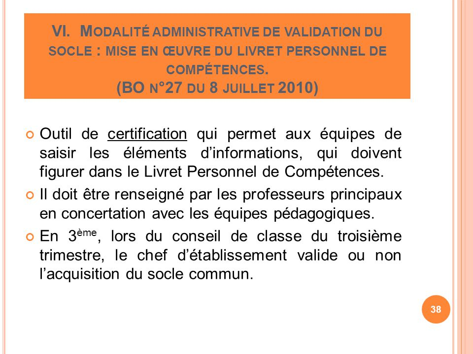 VI. Modalité administrative de validation du socle : mise en œuvre du livret personnel de compétences. (BO n°27 du 8 juillet 2010)