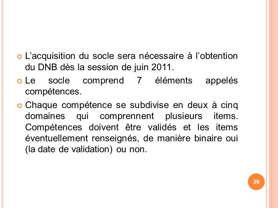 L'acquisition du socle sera nécessaire à l'obtention du DNB dès la session de juin 2011.