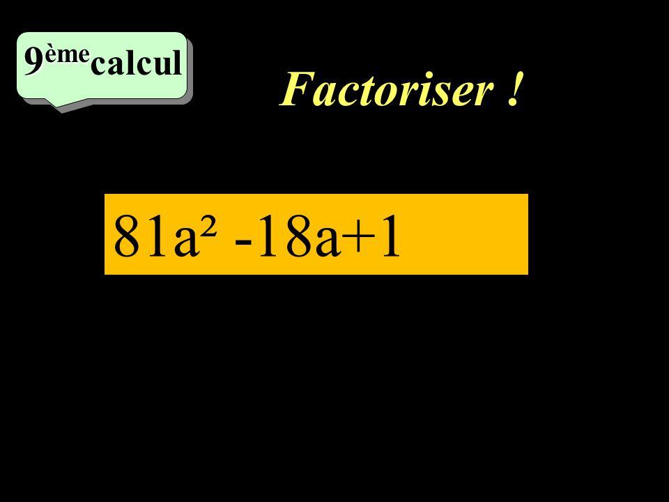 9èmecalcul Factoriser ! 81a² -18a+1