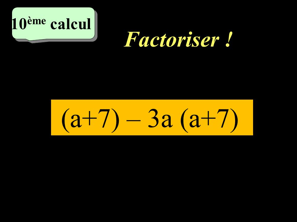 10ème calcul Factoriser ! (a+7) – 3a (a+7)