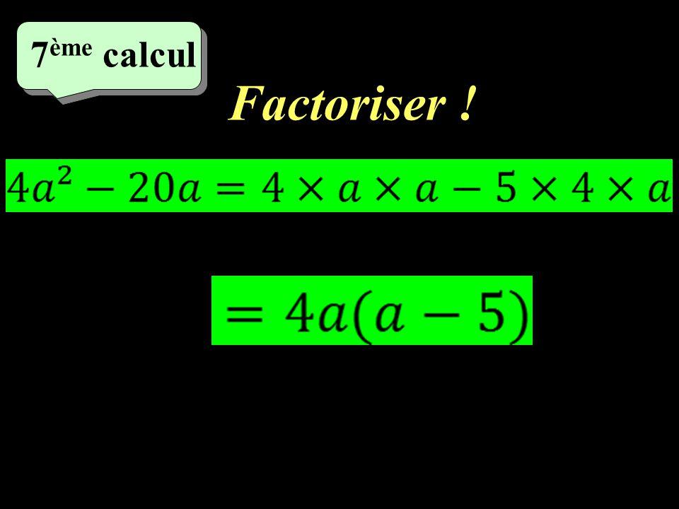 7ème calcul Factoriser !