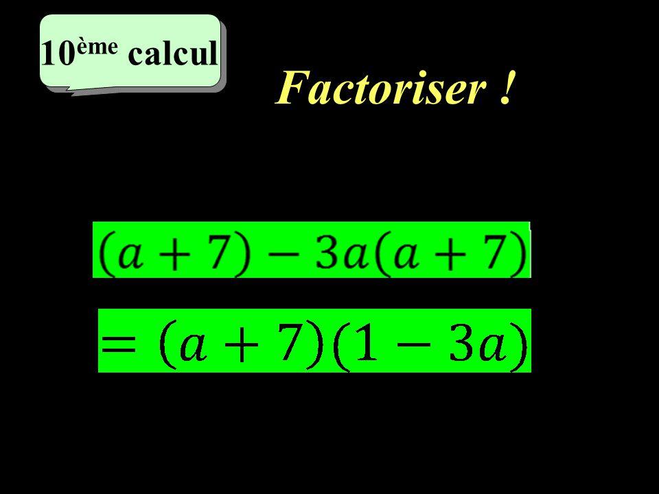 10ème calcul Factoriser !
