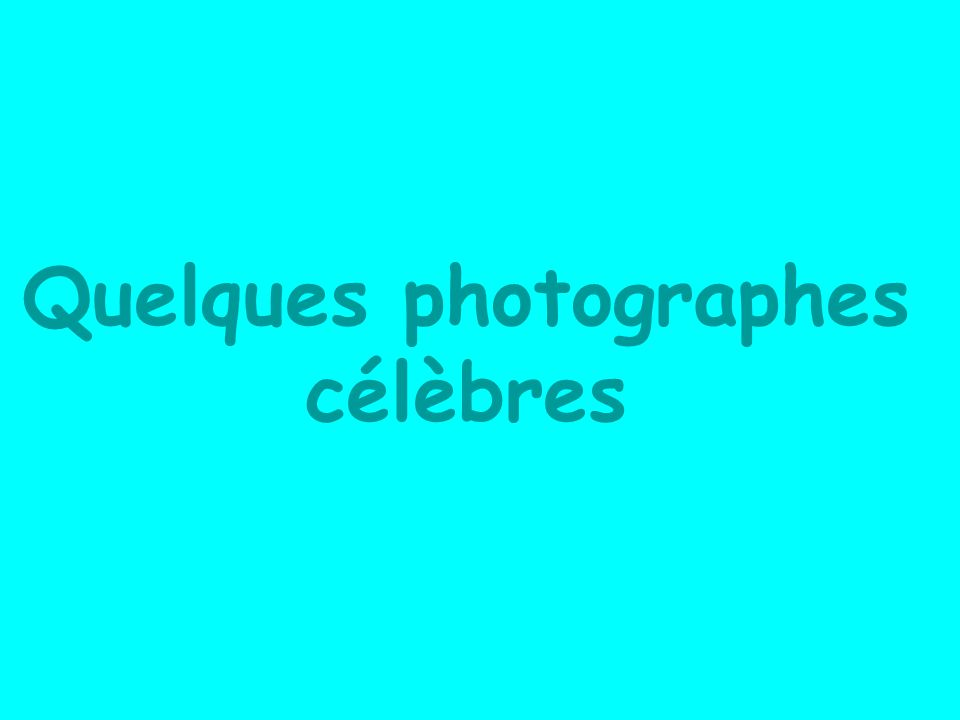 Quelques photographes célèbres