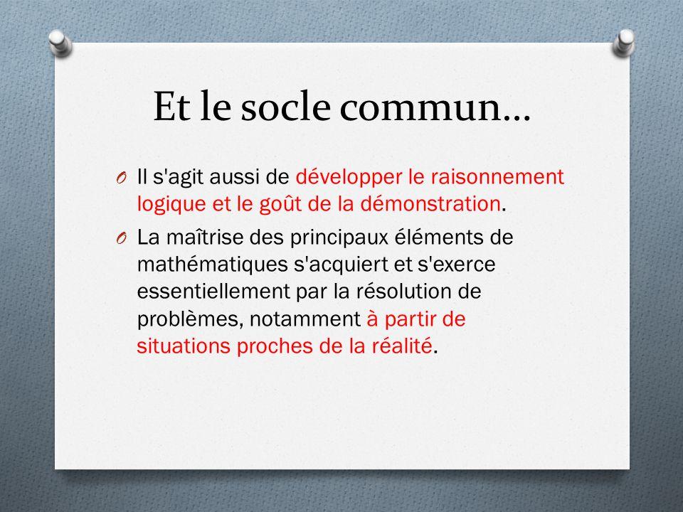 Et le socle commun… Il s agit aussi de développer le raisonnement logique et le goût de la démonstration.