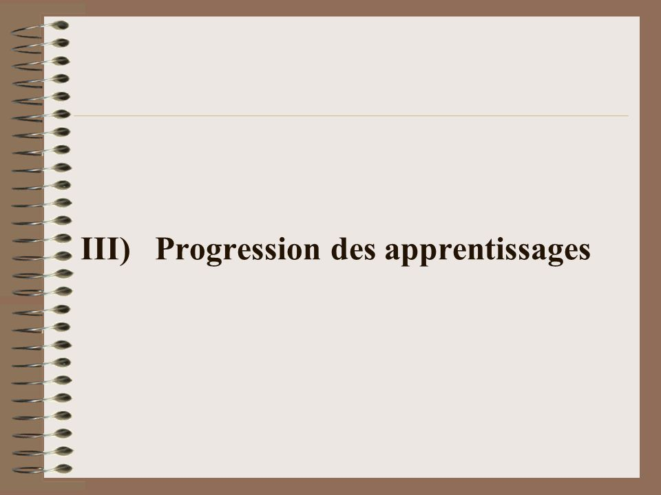 III) Progression des apprentissages