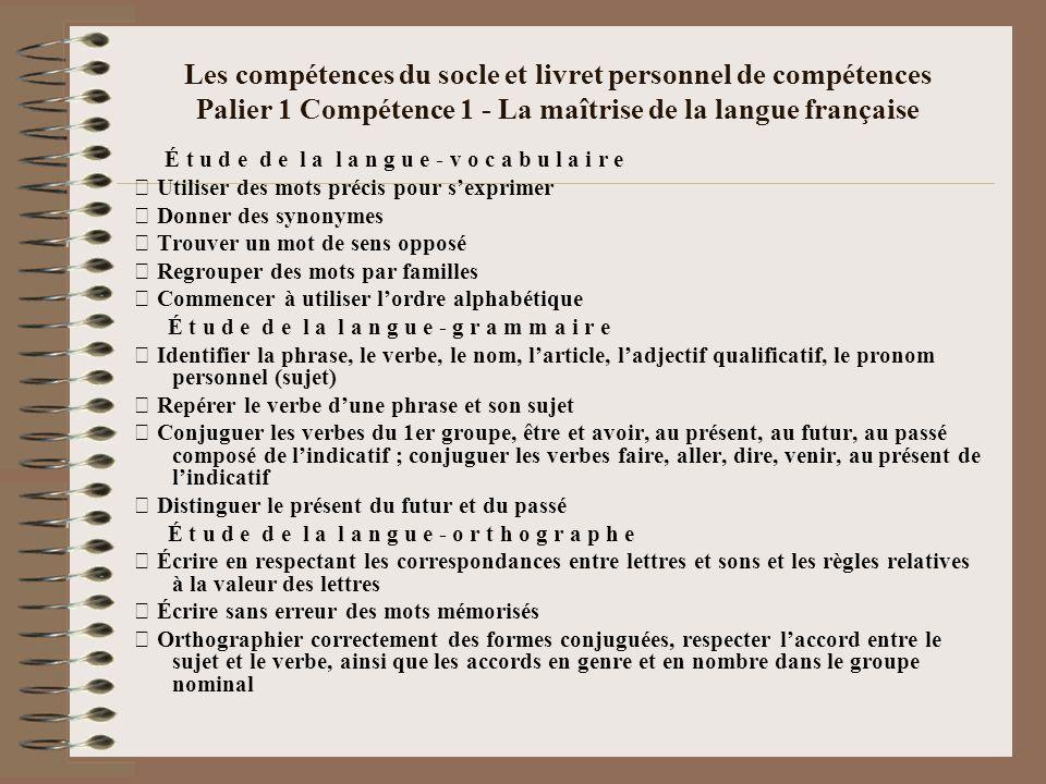 Les compétences du socle et livret personnel de compétences Palier 1 Compétence 1 - La maîtrise de la langue française